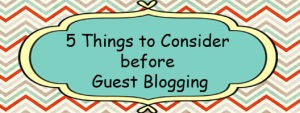 5-Things-to-Consider-before-Guest-Blogging2