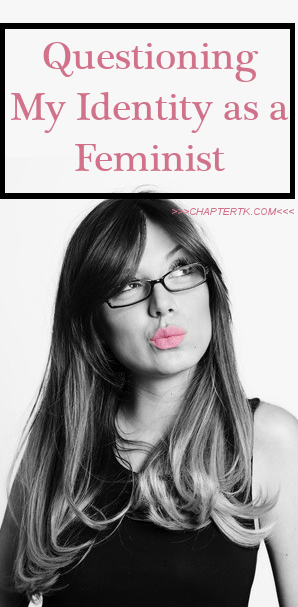 Chapter TK - how is a feminist defined? Must a woman be wronged in order to identify as feminist?